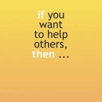 If you want to help others, then …